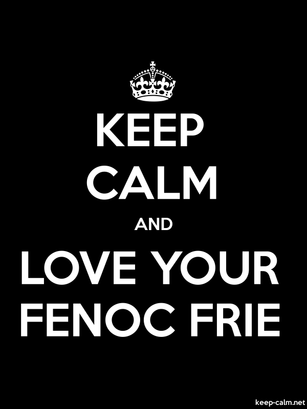 KEEP CALM AND LOVE YOUR FENOC FRIE - white/black - Default (600x800)