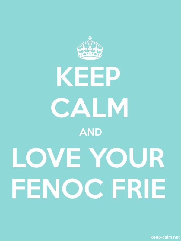 KEEP CALM AND LOVE YOUR FENOC FRIE - white/lightblue - Default (600x800)