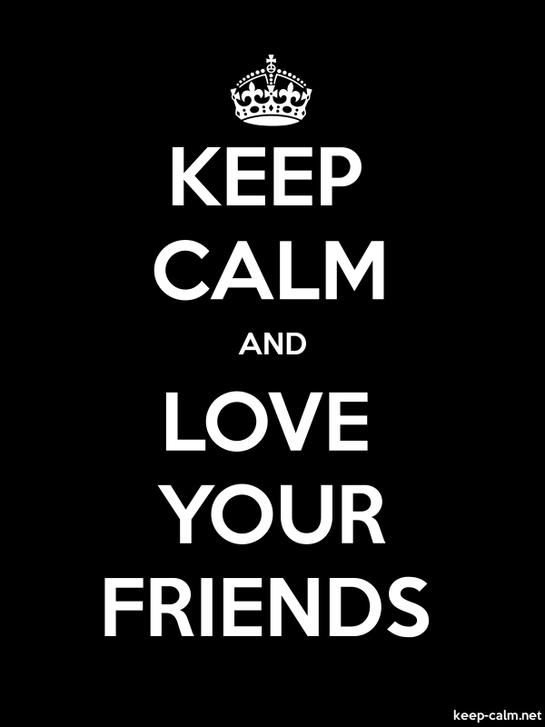KEEP CALM AND LOVE YOUR FRIENDS - white/black - Default (600x800)