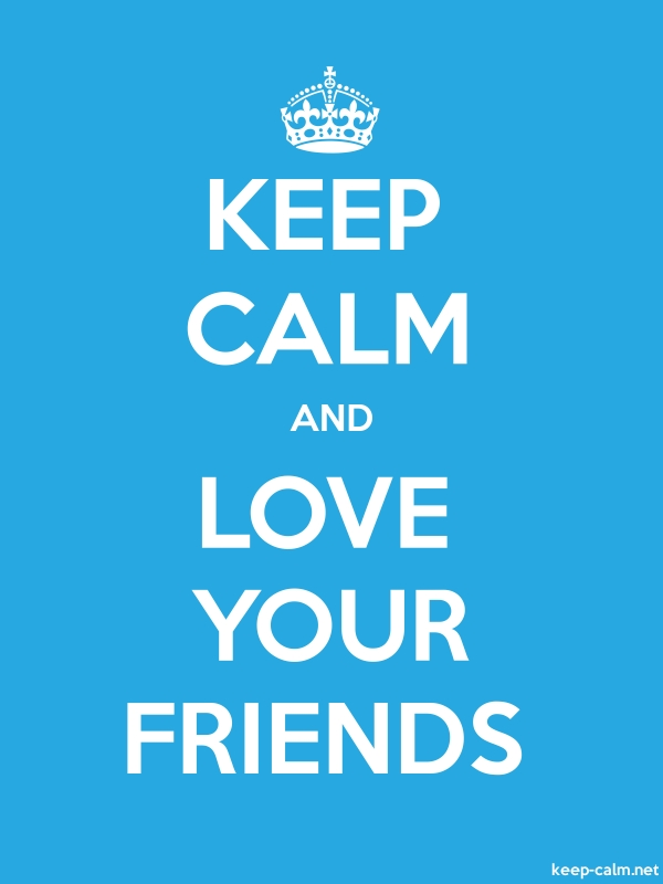 KEEP CALM AND LOVE YOUR FRIENDS - white/blue - Default (600x800)