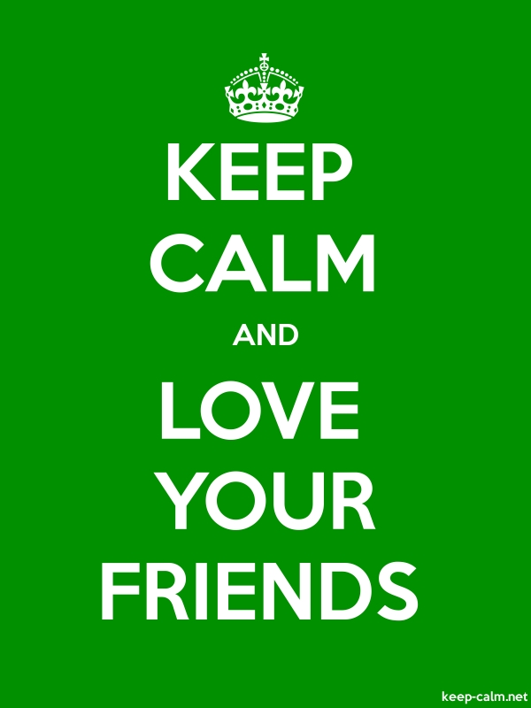 KEEP CALM AND LOVE YOUR FRIENDS - white/green - Default (600x800)