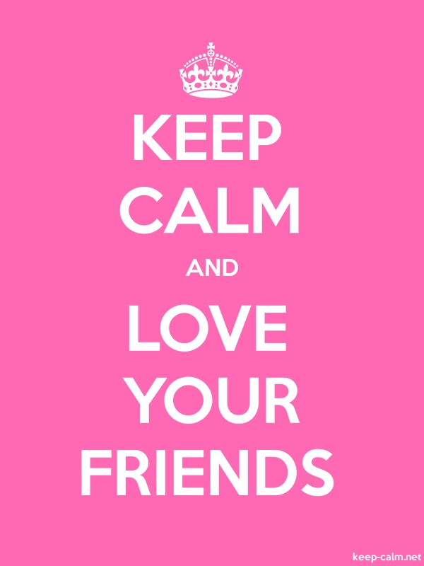 KEEP CALM AND LOVE YOUR FRIENDS - white/pink - Default (600x800)