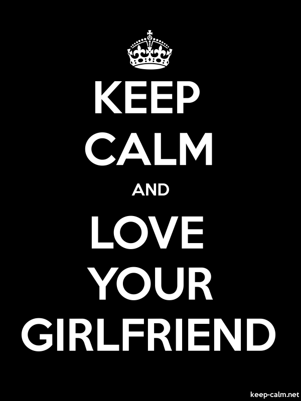 KEEP CALM AND LOVE YOUR GIRLFRIEND - white/black - Default (600x800)