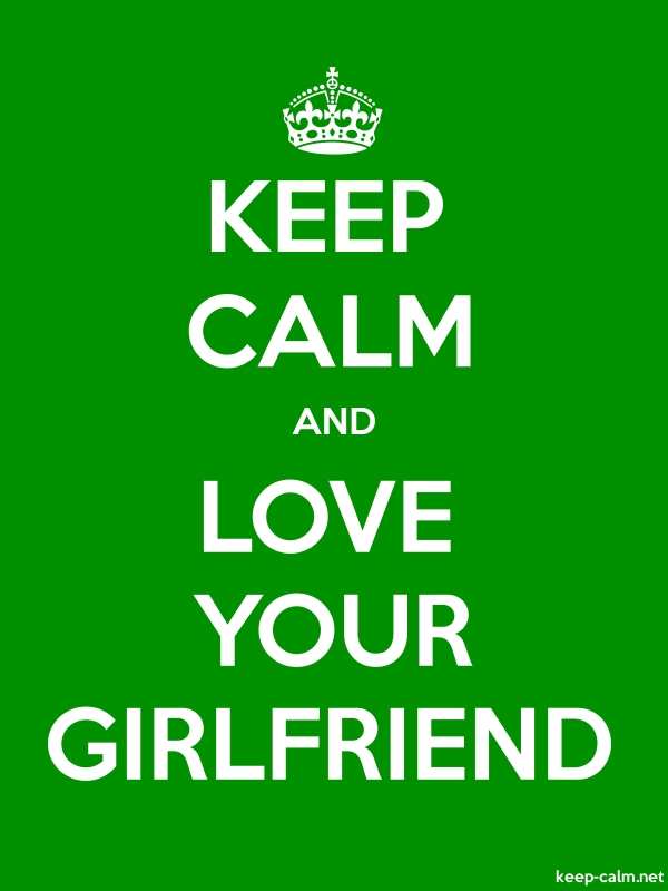 KEEP CALM AND LOVE YOUR GIRLFRIEND - white/green - Default (600x800)