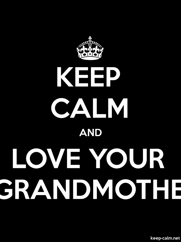 KEEP CALM AND LOVE YOUR GRANDMOTHE - white/black - Default (600x800)
