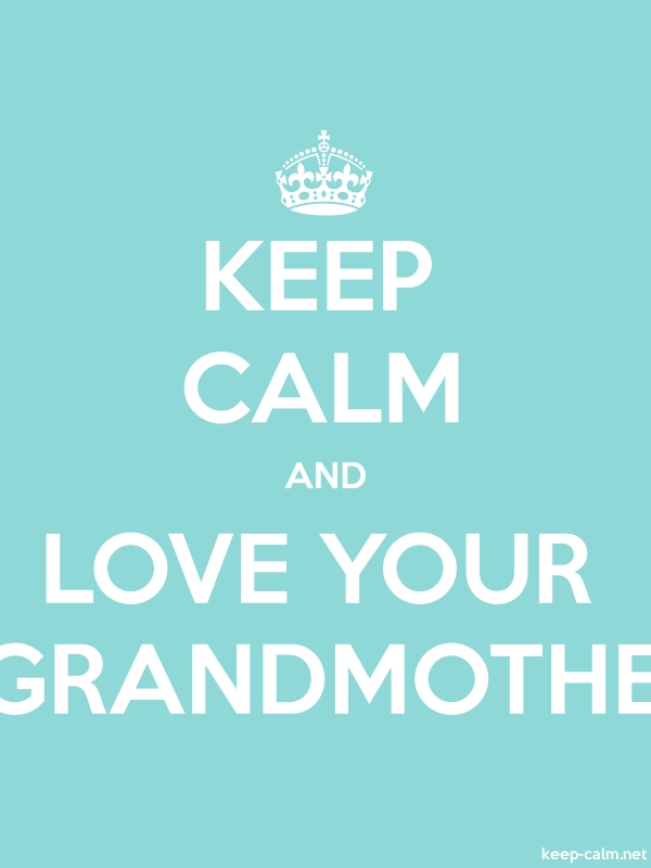 KEEP CALM AND LOVE YOUR GRANDMOTHE - white/lightblue - Default (600x800)