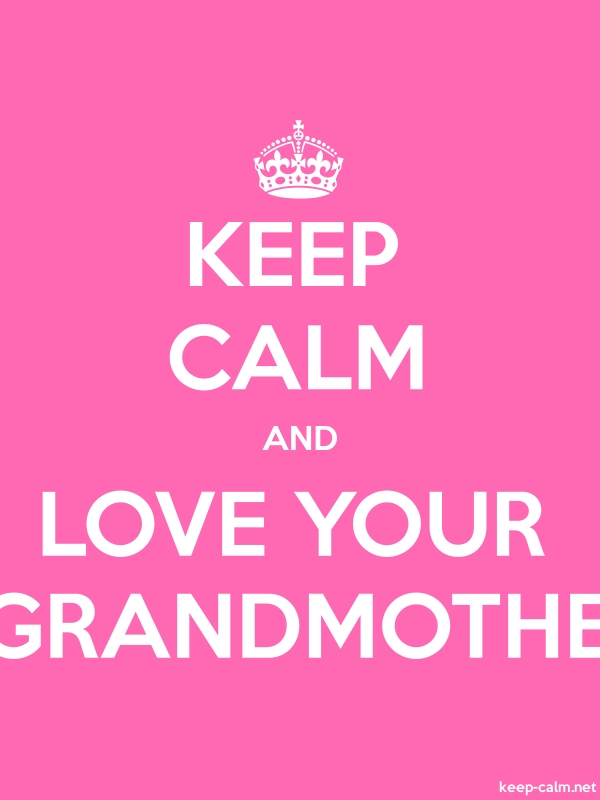 KEEP CALM AND LOVE YOUR GRANDMOTHE - white/pink - Default (600x800)