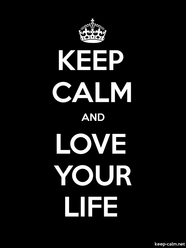 KEEP CALM AND LOVE YOUR LIFE - white/black - Default (600x800)