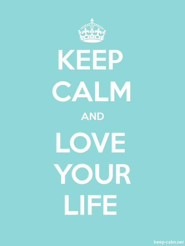 KEEP CALM AND LOVE YOUR LIFE - white/lightblue - Default (600x800)