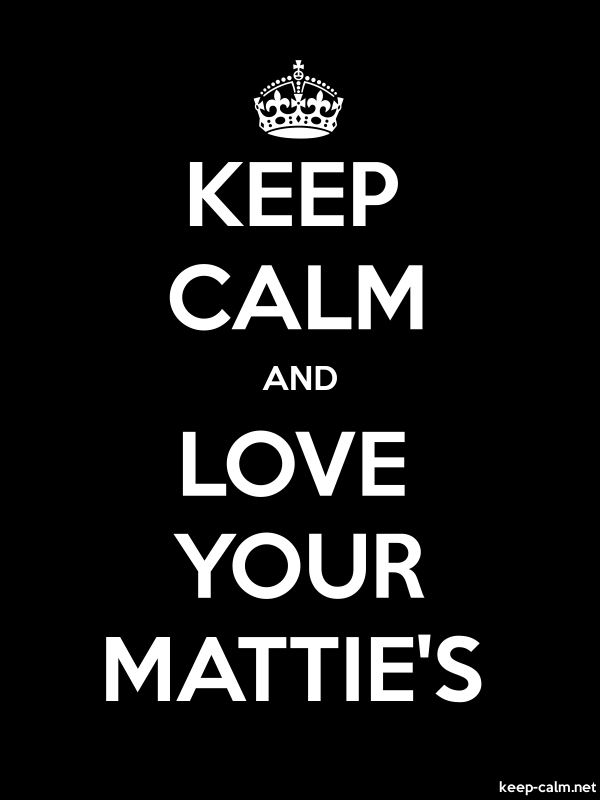 KEEP CALM AND LOVE YOUR MATTIE'S - white/black - Default (600x800)