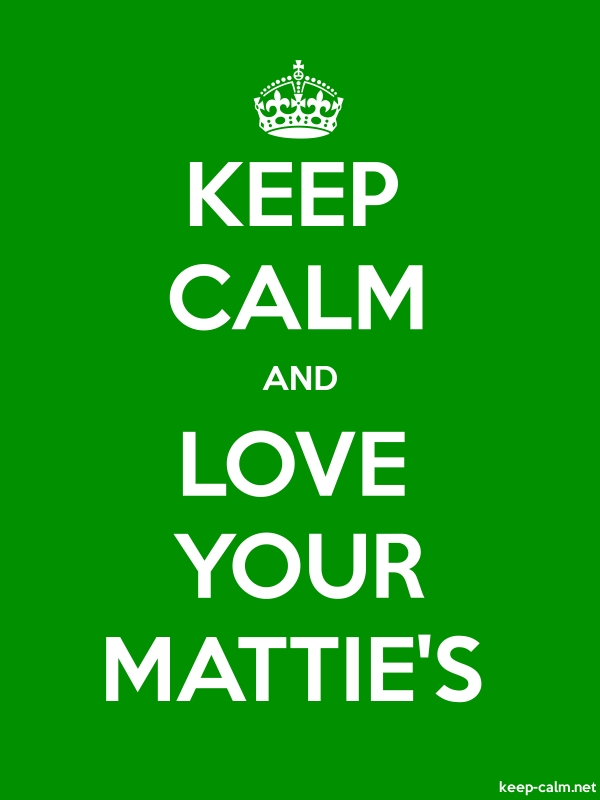 KEEP CALM AND LOVE YOUR MATTIE'S - white/green - Default (600x800)
