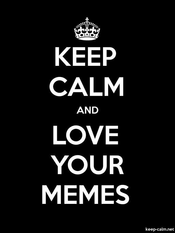 KEEP CALM AND LOVE YOUR MEMES - white/black - Default (600x800)