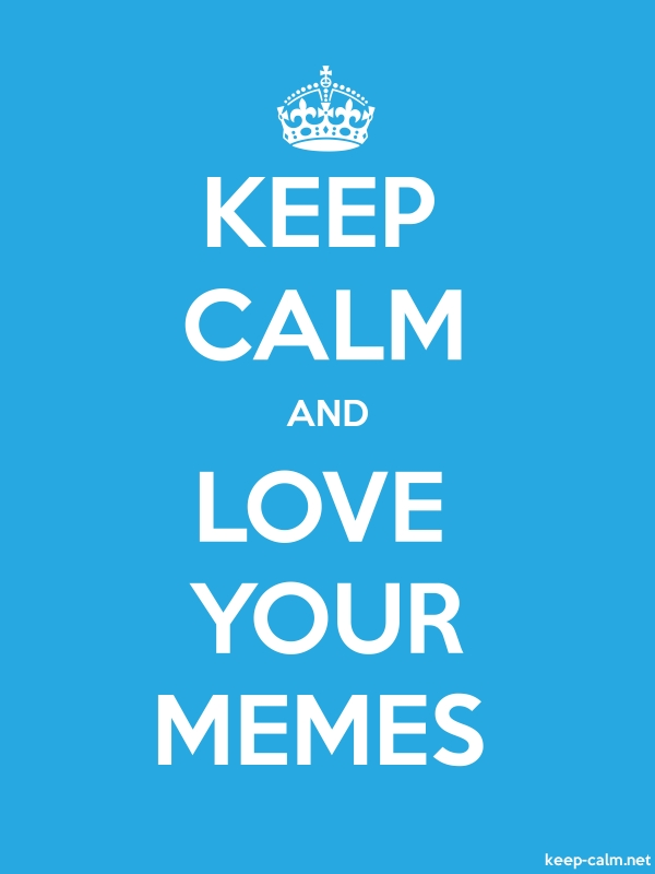 KEEP CALM AND LOVE YOUR MEMES - white/blue - Default (600x800)