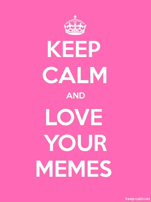 KEEP CALM AND LOVE YOUR MEMES - white/pink - Default (600x800)
