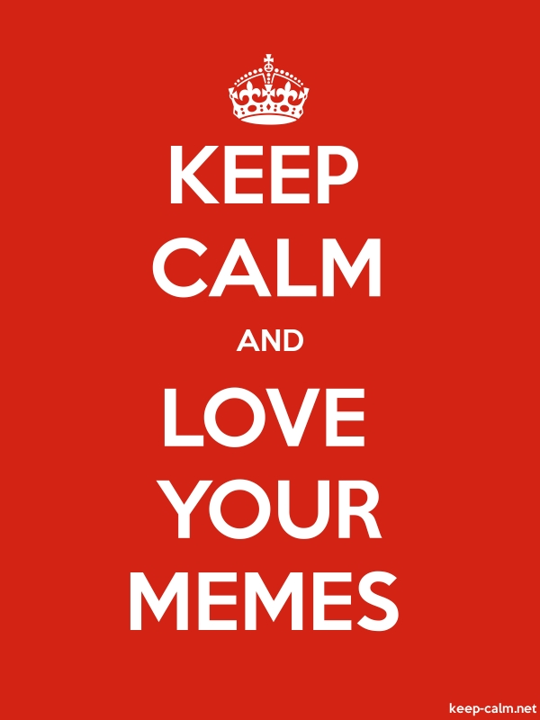 KEEP CALM AND LOVE YOUR MEMES - white/red - Default (600x800)