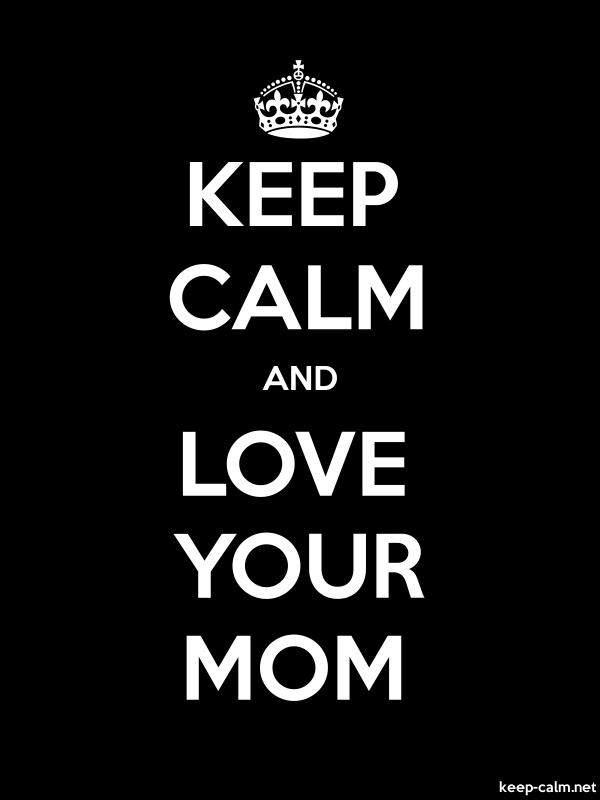 KEEP CALM AND LOVE YOUR MOM - white/black - Default (600x800)