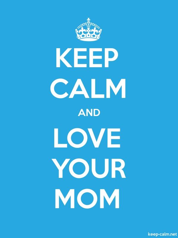 KEEP CALM AND LOVE YOUR MOM - white/blue - Default (600x800)