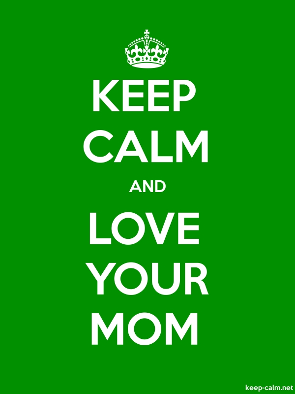 KEEP CALM AND LOVE YOUR MOM - white/green - Default (600x800)