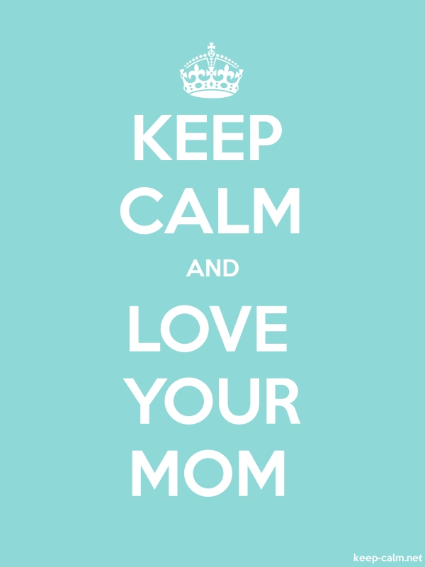 KEEP CALM AND LOVE YOUR MOM - white/lightblue - Default (600x800)