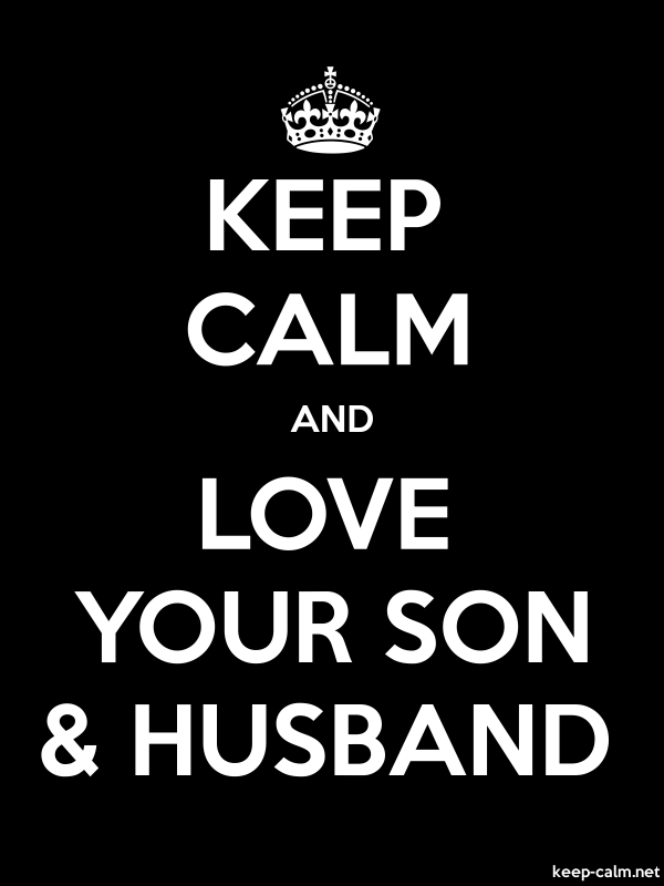 KEEP CALM AND LOVE YOUR SON & HUSBAND - white/black - Default (600x800)