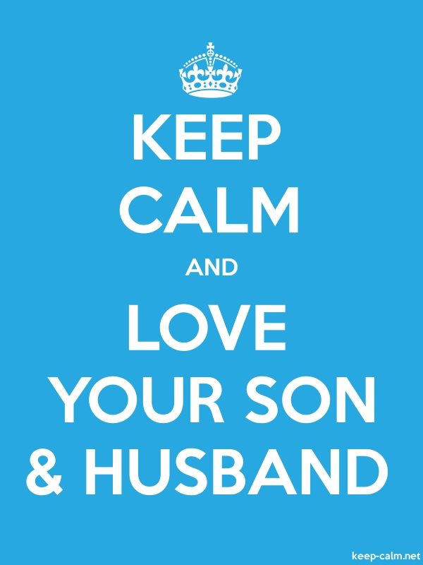 KEEP CALM AND LOVE YOUR SON & HUSBAND - white/blue - Default (600x800)