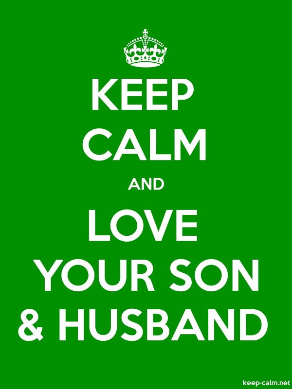 KEEP CALM AND LOVE YOUR SON & HUSBAND - white/green - Default (600x800)