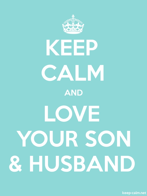 KEEP CALM AND LOVE YOUR SON & HUSBAND - white/lightblue - Default (600x800)
