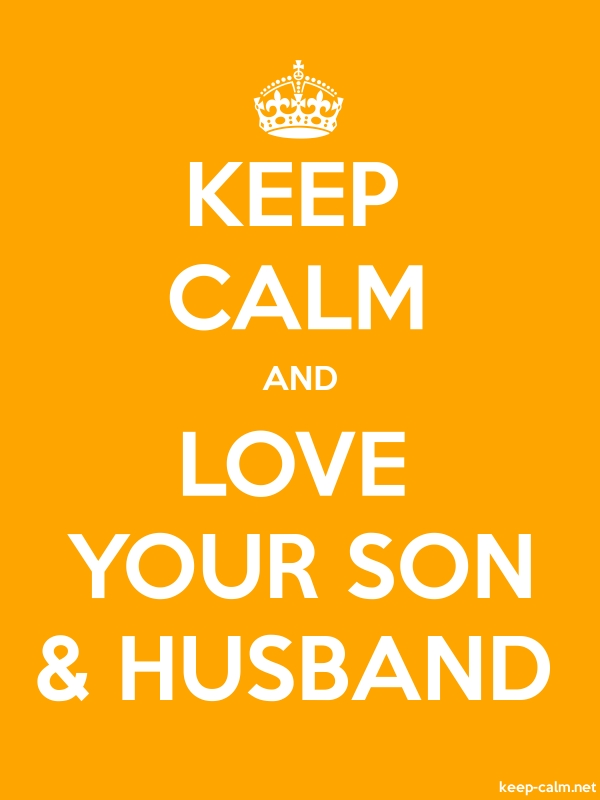KEEP CALM AND LOVE YOUR SON & HUSBAND - white/orange - Default (600x800)