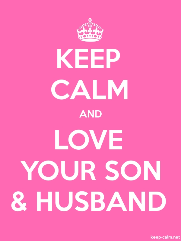 KEEP CALM AND LOVE YOUR SON & HUSBAND - white/pink - Default (600x800)