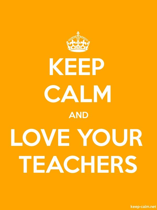 KEEP CALM AND LOVE YOUR TEACHERS - white/orange - Default (600x800)