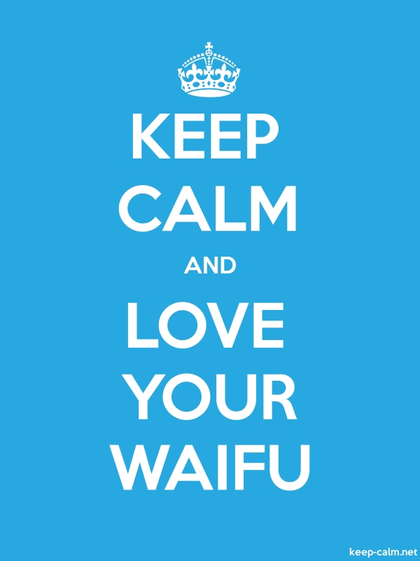 KEEP CALM AND LOVE YOUR WAIFU - white/blue - Default (600x800)