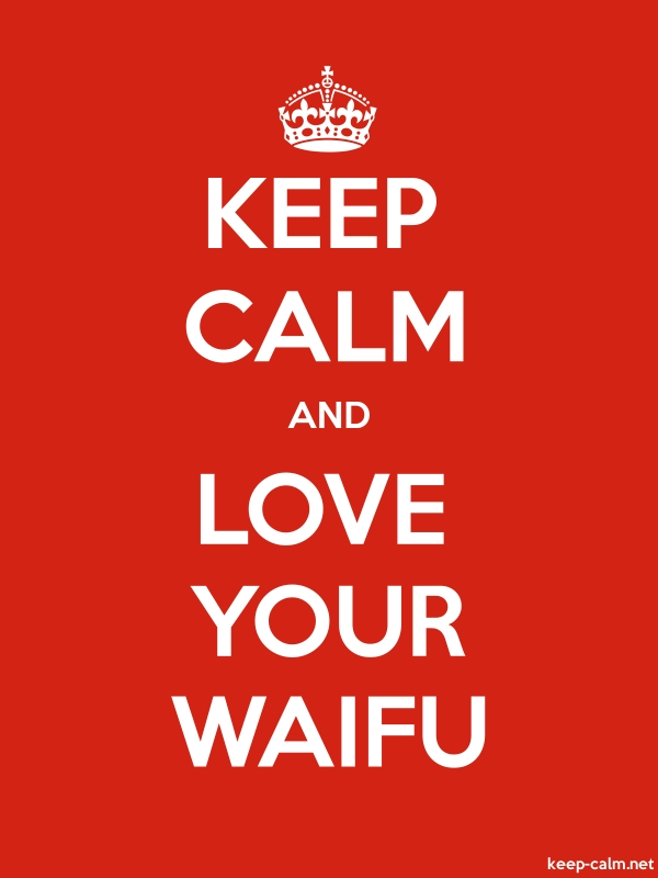 KEEP CALM AND LOVE YOUR WAIFU - white/red - Default (600x800)
