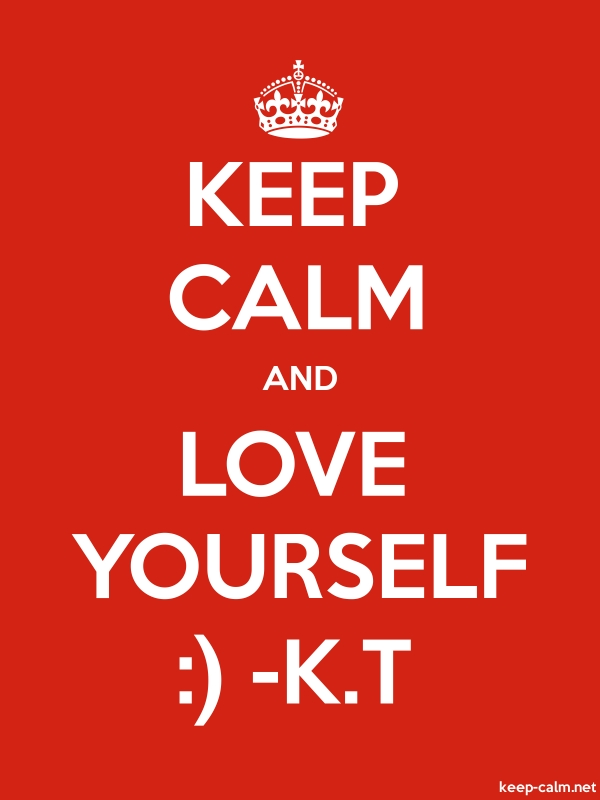 KEEP CALM AND LOVE YOURSELF : -K.T - white/red - Default (600x800)