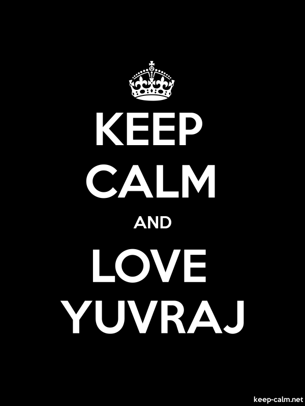 KEEP CALM AND LOVE YUVRAJ - white/black - Default (600x800)