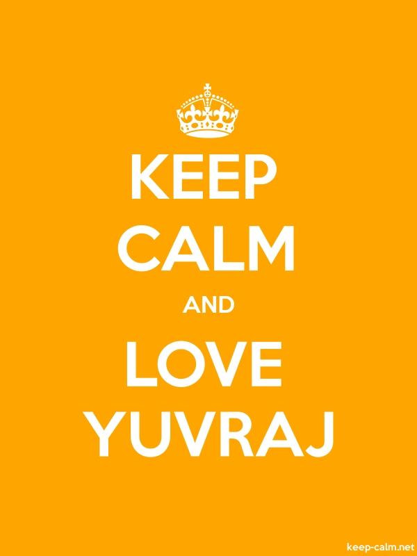 KEEP CALM AND LOVE YUVRAJ - white/orange - Default (600x800)