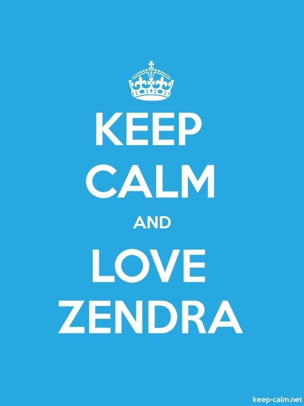 KEEP CALM AND LOVE ZENDRA - white/blue - Default (600x800)