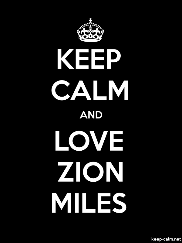 KEEP CALM AND LOVE ZION MILES - white/black - Default (600x800)