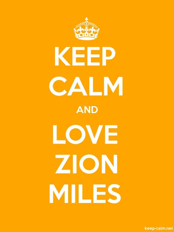 KEEP CALM AND LOVE ZION MILES - white/orange - Default (600x800)