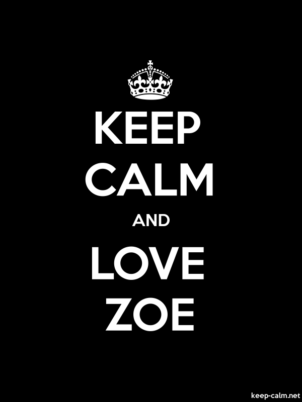 KEEP CALM AND LOVE ZOE - white/black - Default (600x800)
