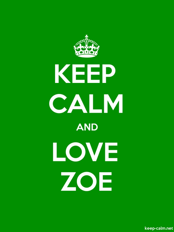 KEEP CALM AND LOVE ZOE - white/green - Default (600x800)