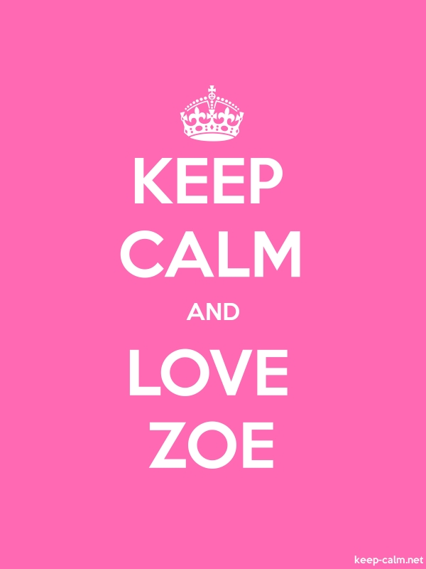 KEEP CALM AND LOVE ZOE - white/pink - Default (600x800)