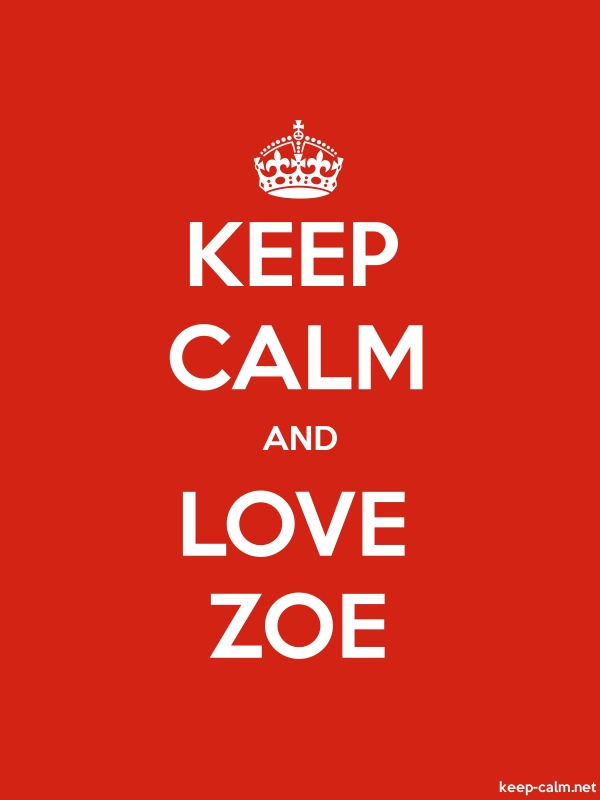 KEEP CALM AND LOVE ZOE - white/red - Default (600x800)