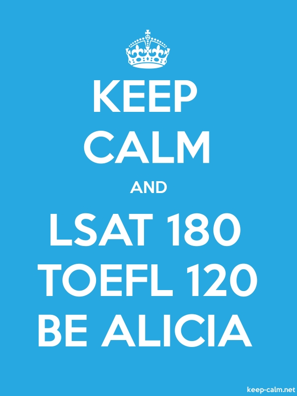 KEEP CALM AND LSAT 180 TOEFL 120 BE ALICIA - white/blue - Default (600x800)