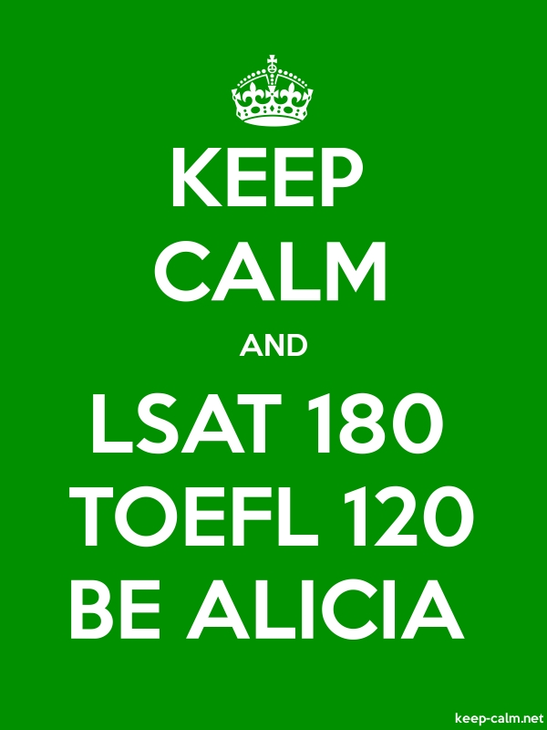 KEEP CALM AND LSAT 180 TOEFL 120 BE ALICIA - white/green - Default (600x800)