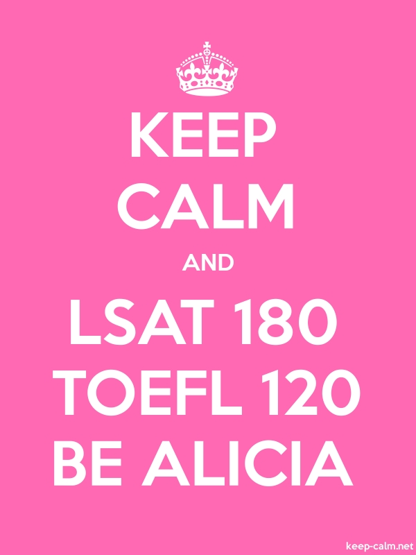 KEEP CALM AND LSAT 180 TOEFL 120 BE ALICIA - white/pink - Default (600x800)