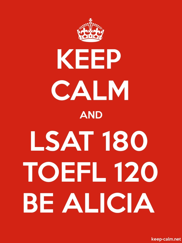 KEEP CALM AND LSAT 180 TOEFL 120 BE ALICIA - white/red - Default (600x800)