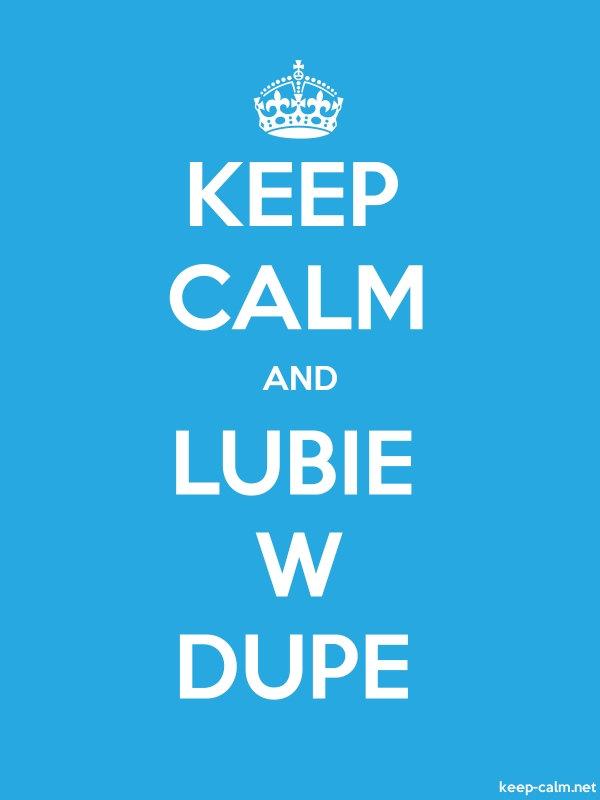 KEEP CALM AND LUBIE W DUPE - white/blue - Default (600x800)