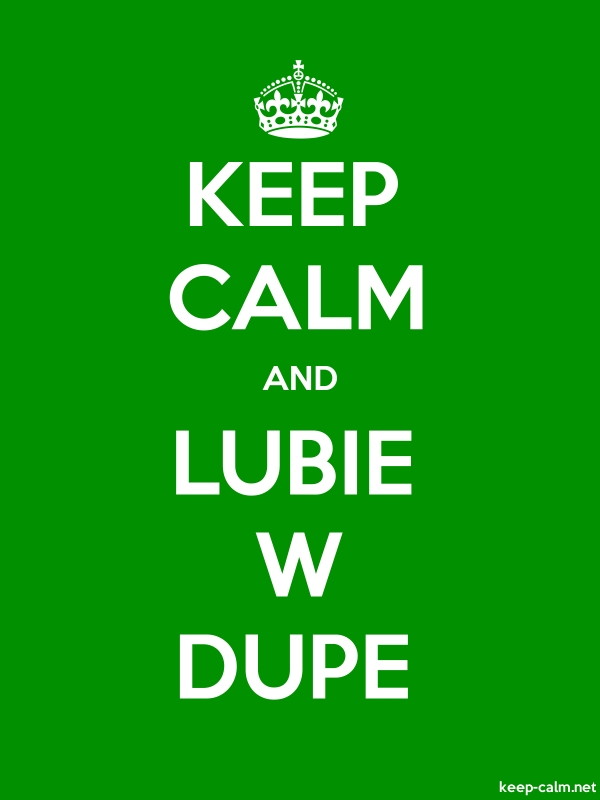 KEEP CALM AND LUBIE W DUPE - white/green - Default (600x800)