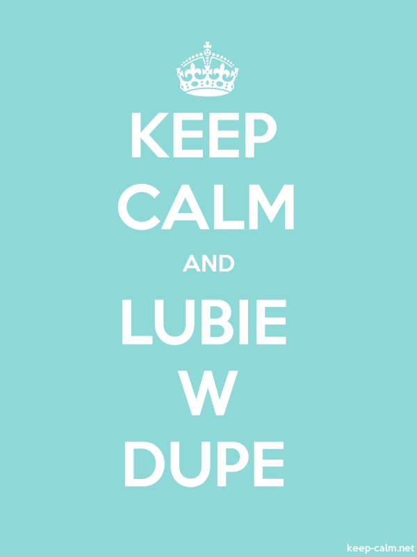 KEEP CALM AND LUBIE W DUPE - white/lightblue - Default (600x800)