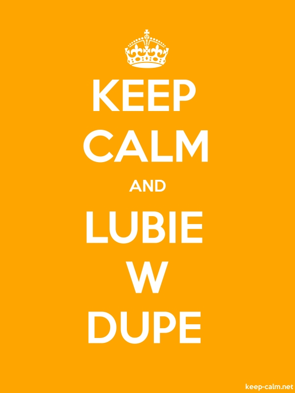 KEEP CALM AND LUBIE W DUPE - white/orange - Default (600x800)